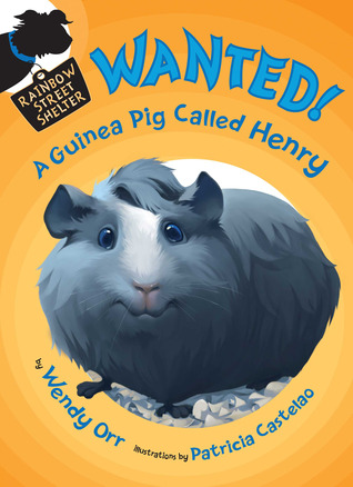 WANTED! A Guinea Pig Called Henry by Wendy Orr