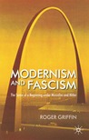 Modernism and Fascism: The Sense of a Beginning under Mussolini and Hitler