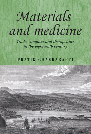 Materials and Medicine: Trade, Conquest and Therapeutics in the Eighteenth Century