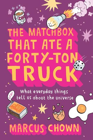 The Matchbox That Ate a Forty-Ton Truck: What Everyday Things Tell Us About the Universe