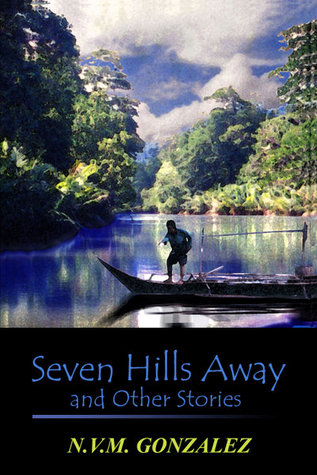 Seven Hills Away and Other Stories by N.V.M. Gonzalez