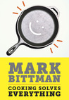 Cooking Solves Everything by Mark Bittman