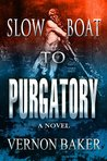 Slow Boat to Purgatory by Vernon Baker