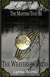 The Weavers of Paths (The Masters That Be, #3)