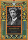 American Egyptologist: The Life of James Henry Breasted and the Creation of His Oriental Institute