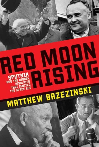 Red Moon Rising: Sputnik and the Rivalries that Ignited the Space Age