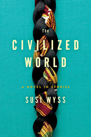 The Civilized World: A Novel in Stories