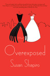 Overexposed: A Novel