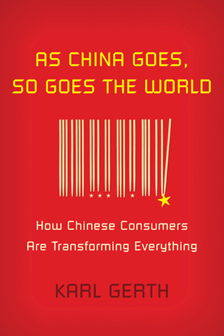 As China Goes, So Goes the World by Karl Gerth
