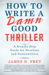 How to Write a Damn Good Thriller by James N. Frey