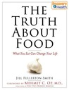 The Truth About Food: What You Eat Can Change Your Life