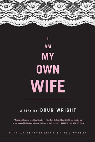 I Am My Own Wife by Doug Wright