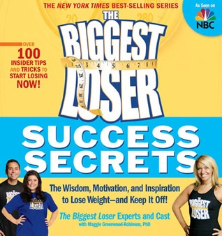 The Biggest Loser Success Secrets: The Wisdom, Motivation, and Inspiration to Lose Weight--and Keep It Off!