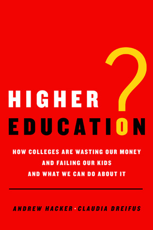 Higher Education? by Andrew Hacker