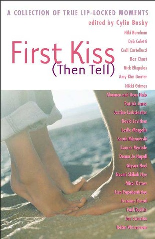 First Kiss (Then Tell): A Collection of True Lip-Locked Moments