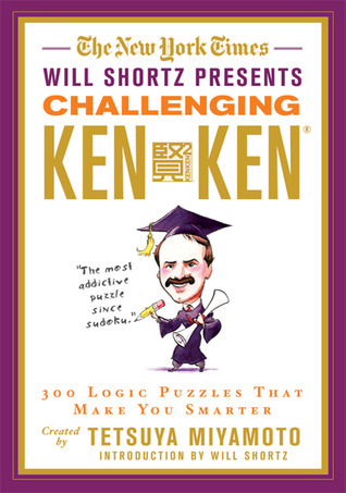 The New York Times Will Shortz Presents Challenging KenKen: 300 Logic Puzzles That Make You Smarter