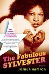 The Fabulous Sylvester: The Legend, the Music, the Seventies in San Francisco
