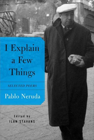 Pablo Neruda i explain a few things