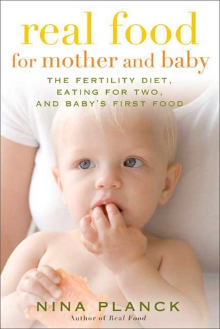 Real Food for Mother and Baby by Nina Planck