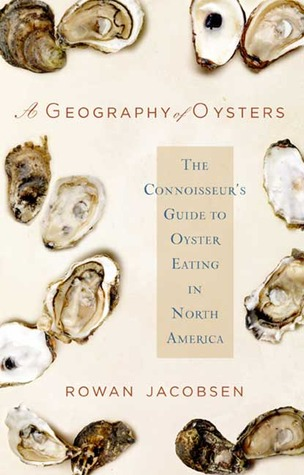 A Geography of Oysters by Rowan Jacobsen
