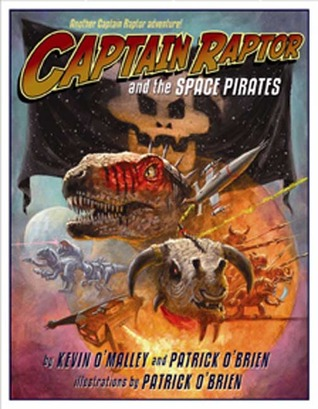 Captain Raptor and the Space Pirates by Kevin O'Malley