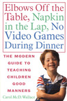 Elbows Off the Table, Napkin in the Lap, No Video Games During Dinner: The Modern Guide to Teaching Children Good Manners