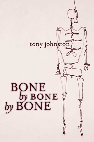 Bone by Bone by Bone by Tony Johnston