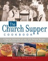 The Church Supper Cookbook: A Special Collection of Over 400 Potluck Recipes from Families and Churches across the Country