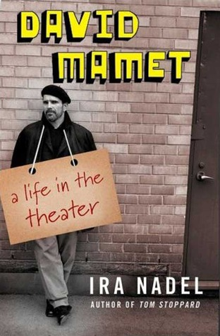 David Mamet: A Life in the Theatre by Ira B. Nadel ...