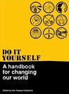 Do It Yourself: A Handbook For Changing Our World