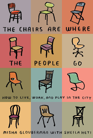 The Chairs Are Where the People Go by Misha Glouberman