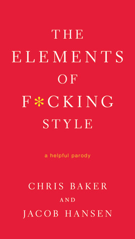 The Elements of F*cking Style by Chris     Baker
