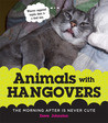 Animals with Hangovers: The Morning After Is Never Cute