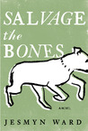 Salvage the Bones by Jesmyn Ward