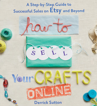 How to Sell Your Crafts Online by Derrick Sutton