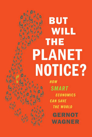 But Will the Planet Notice? by Gernot Wagner