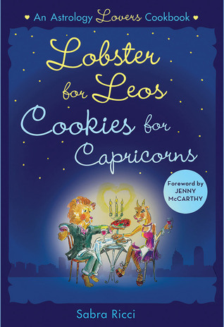 Lobster for Leos, Cookies for Capricorns by Sabra Ricci