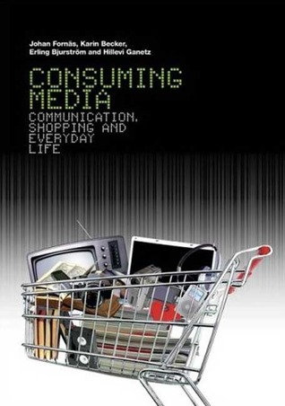 Consuming Media: Communication, Shopping and Everyday Life