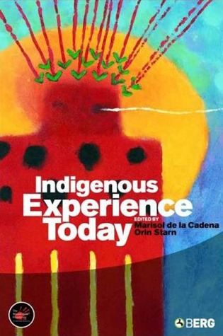 Indigenous Experience Today by Marisol de la Cadena