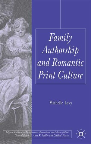 Family Authorship and Romantic Print Culture by Michelle Levy