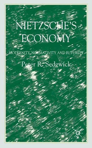 Nietzsche's Economy: Modernity, Normativity and Futurity