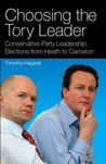 Choosing the Tory Leader: Conservative Party Leadership Elections from Heath to Cameron