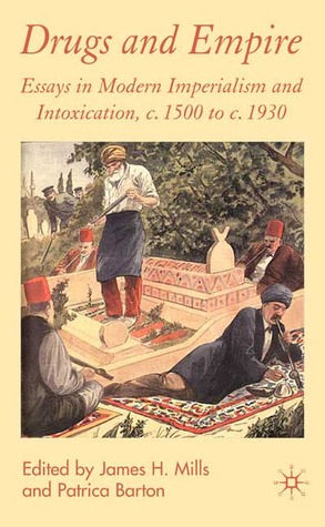 Drugs and Empires: Essays in Modern Imperialism and Intoxication 1500-1930