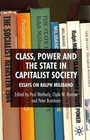 Class, Power and the State in Capitalist Society: Essays on Ralph Miliband