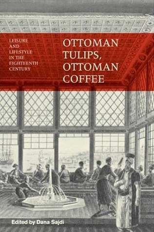 Ottoman Tulips, Ottoman Coffee: Leisure and Lifestyle in the Eighteenth Century