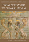 An Anthology of Philosophy in Persia. Volume 1: From Zoroaster to 'Omar Khayyām