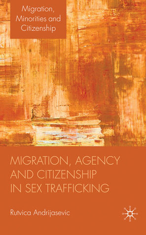 Free online download Migration, Agency and Citizenship in Sex Trafficking by Rutvica Andrijasevic FB2