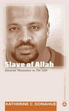 Slave of Allah: Zacarias Moussaoui Vs the USA