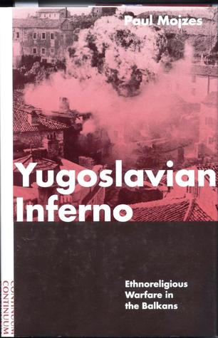 Yugoslavian Inferno: Ethnoreligious Warfare in the Balkans