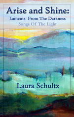 Arise And Shine, Laments from the Darkness, Songs of the Light by Laura Schultz